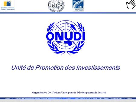 UNIDO ~ UNITED NATIONS INDUSTRIAL DEVELOPMENT ORGANIZATION ~ UNIDO ~ UNITED NATIONS INDUSTRIAL DEVELOPMENT ORGANIZATION ~ UNIDO Organisation des Nations.