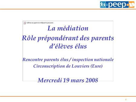 1 La médiation Rôle prépondérant des parents d'élèves élus Rencontre parents élus / inspection nationale Circonscription de Louviers (Eure) Mercredi 19.