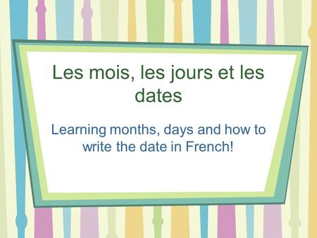 Les mois, les jours et les dates Learning months, days and how to write the date in French!