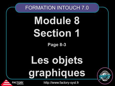 FACTORY systemes  Module 8 Section 1 Page 8-3 Les objets graphiques FORMATION INTOUCH 7.0.