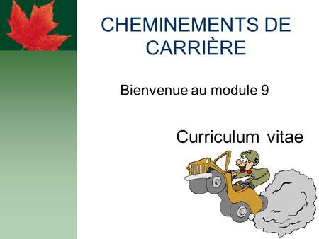 CHEMINEMENTS DE CARRIÈRE Bienvenue au module 9 Curriculum vitae.