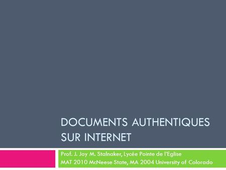 DOCUMENTS AUTHENTIQUES SUR INTERNET Prof. J. Joy M. Stalnaker, Lycée Pointe de l'Eglise MAT 2010 McNeese State, MA 2004 University of Colorado.