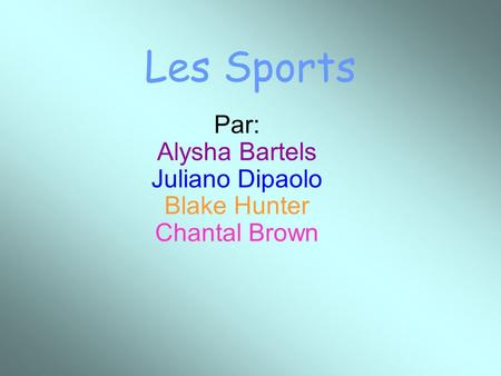 Les Sports Par: Alysha Bartels Juliano Dipaolo Blake Hunter Chantal Brown.