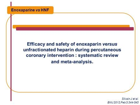 Efficacy and safety of enoxaparin versus unfractionated heparin during percutaneous coronary intervention : systematic review and meta-analysis. Enoxaparine.