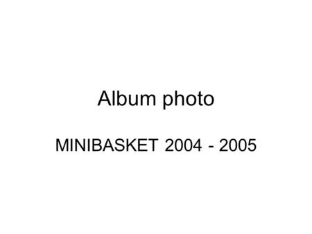 Album photo MINIBASKET 2004 - 2005.