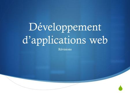 Développement dapplications web Révisions. Comment fonctionne une application web ?