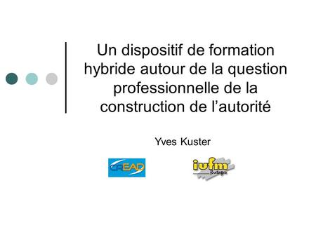 Un dispositif de formation hybride autour de la question professionnelle de la construction de lautorité Yves Kuster.