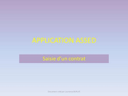 APPLICATION ASSED Saisie dun contrat Document créé par Laurence BURLAT.
