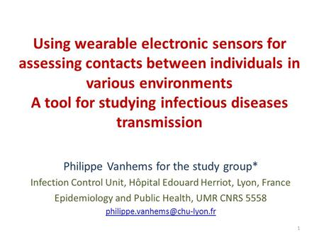 Using wearable electronic sensors for assessing contacts between individuals in various environments A tool for studying infectious diseases transmission.
