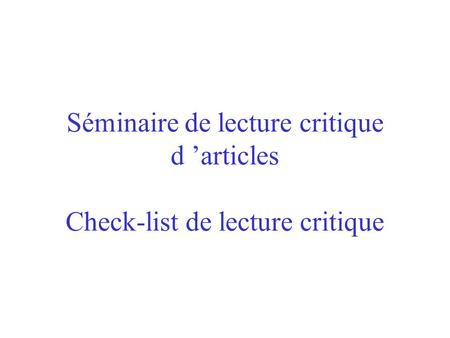 Séminaire de lecture critique d articles Check-list de lecture critique.