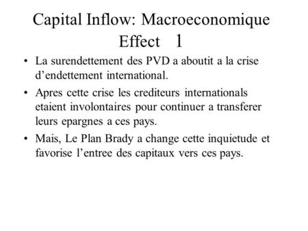Capital Inflow: Macroeconomique Effect 1 La surendettement des PVD a aboutit a la crise dendettement international. Apres cette crise les crediteurs internationals.