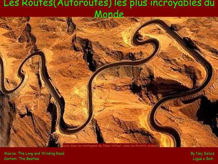 Les Routes(Autoroutes) les plus incroyables du Monde Música: The Long and Winding Road By Ney Deluiz Cantam: The Beatles Ligue o Som Route dans les montagnes.