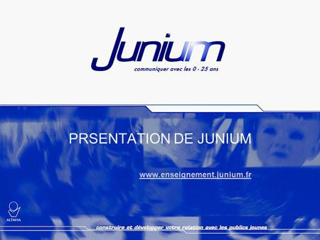 PRSENTATION DE JUNIUM www.enseignement.junium.fr.