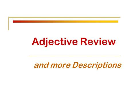 Adjective Review and more Descriptions.