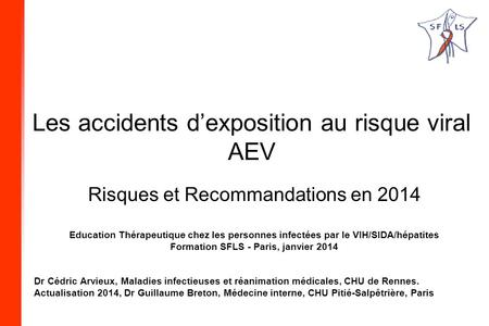 Les accidents dexposition au risque viral AEV Risques et Recommandations en 2014 Education Thérapeutique chez les personnes infectées par le VIH/SIDA/hépatites.