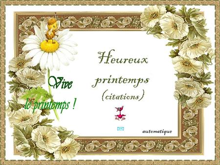 Heureux printemps (citations) automatique.