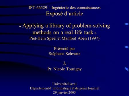 IFT-66529 – Ingénierie des connaissances Exposé darticle « Applying a library of problem-solving methods on a real-life task » Piet-Hein Speel et Manfred.