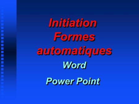 Initiation Formes automatiques Word Power Point
