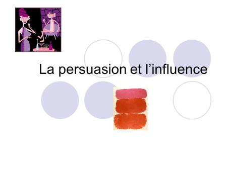 La persuasion et linfluence  Group/Publications/raison/Raison.htm