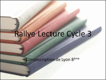 Rallye Lecture Cycle 3 Circonscription de Lyon 8 ème.