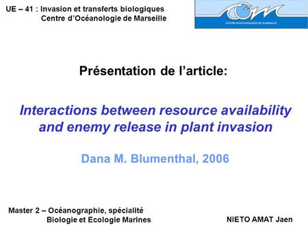 UE – 41 : Invasion et transferts biologiques Centre dOcéanologie de Marseille Présentation de larticle: Interactions between resource availability and.