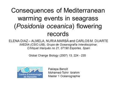 Consequences of Mediterranean warming events in seagrass (Posidonia oceanica) flowering records ELENA DIAZ – ALMELA, NURIA MARBÀ and CARLOS M. DUARTE IMEDIA.