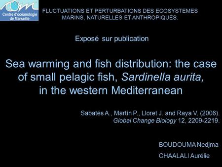 Sea warming and fish distribution: the case of small pelagic fish, Sardinella aurita, in the western Mediterranean Sabatés A., Martìn P., Lloret J. and.