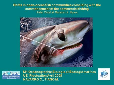 Shifts in open-ocean fish communities coinciding with the commencement of the commercial fishing Peter Ward et Ransom A. Myers M1 Océanographie Biologie.