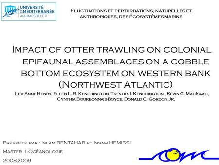 1 Impact of otter trawling on colonial epifaunal assemblages on a cobble bottom ecosystem on western bank (Northwest Atlantic) Lea-Anne Henry, Ellen L.