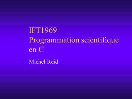 IFT1969 Programmation scientifique en C Michel Reid.
