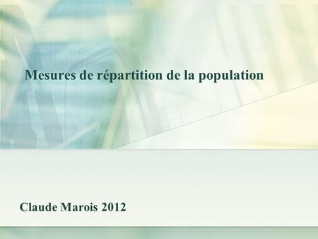 Mesures de répartition de la population Claude Marois 2012.