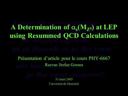 A Determination of s (M Z 0 ) at LEP using Resummed QCD Calculations Présentation darticle pour le cours PHY-6667 Razvan Stefan Gornea 31 mars 2003 Université.