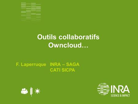 Outils collaboratifs Owncloud… F. Laperruque INRA – SAGA CATI SICPA.