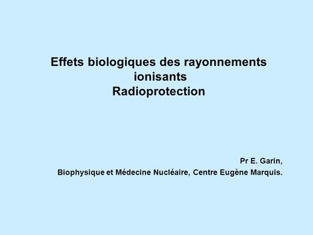 Effets biologiques des rayonnements ionisants Radioprotection