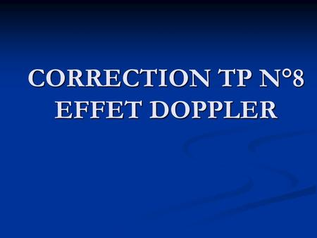 CORRECTION TP N°8 EFFET DOPPLER