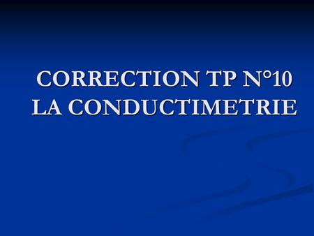 CORRECTION TP N°10 LA CONDUCTIMETRIE
