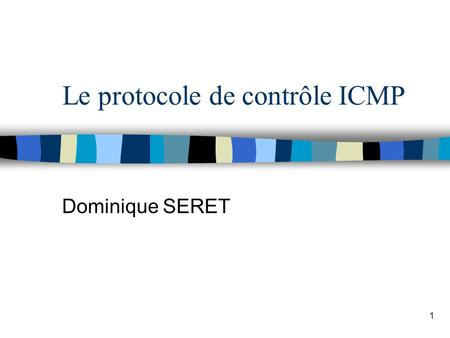 1 Le protocole de contrôle ICMP Dominique SERET. Octobre 2000 Dominique SERET - Université René Descartes 2 Introduction n Le protocole ICMP (Internet.