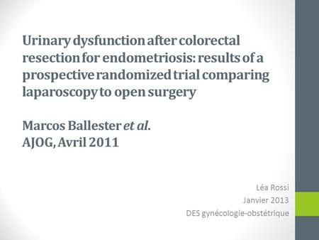 Urinary dysfunction after colorectal resection for endometriosis: results of a prospective randomized trial comparing laparoscopy to open surgery Marcos.