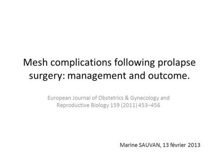 Mesh complications following prolapse surgery: management and outcome. European Journal of Obstetrics & Gynecology and Reproductive Biology 159 (2011)