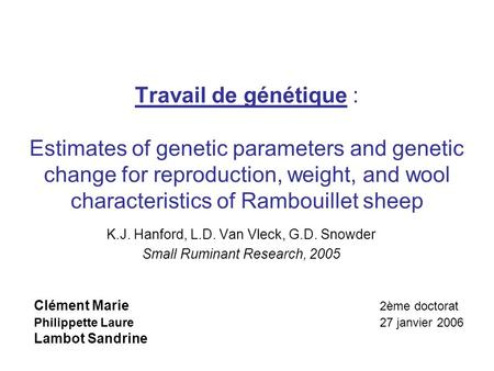 Travail de génétique : Estimates of genetic parameters and genetic change for reproduction, weight, and wool characteristics of Rambouillet sheep Clément.