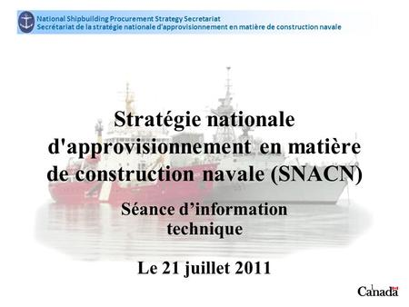 National Shipbuilding Procurement Strategy Secretariat Secrétariat de la stratégie nationale dapprovisionnement en matière de construction navale 1 Stratégie.