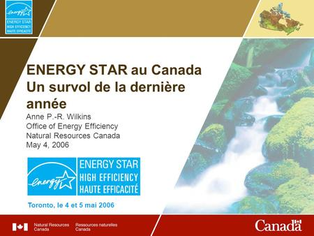 ENERGY STAR au Canada Un survol de la dernière année Anne P.-R. Wilkins Office of Energy Efficiency Natural Resources Canada May 4, 2006 Toronto, le 4.