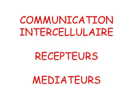COMMUNICATION INTERCELLULAIRE RECEPTEURS MEDIATEURS.