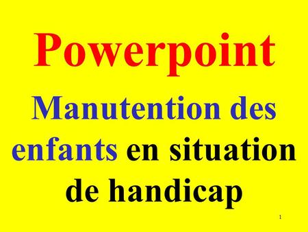 Powerpoint Manutention des enfants en situation de handicap 1.