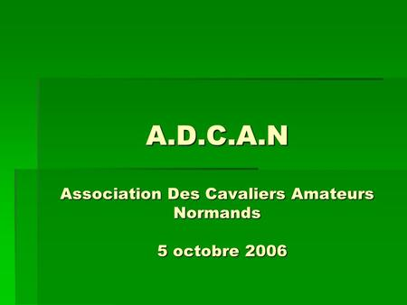 A.D.C.A.N Association Des Cavaliers Amateurs Normands 5 octobre 2006.