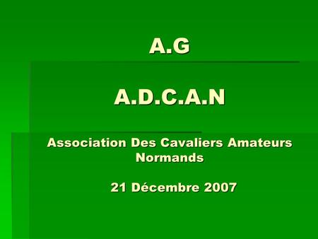 A.G A.D.C.A.N Association Des Cavaliers Amateurs Normands 21 Décembre 2007.