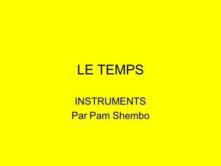 INSTRUMENTS Par Pam Shembo