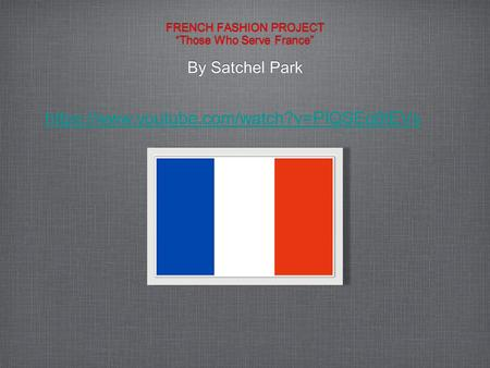 FRENCH FASHION PROJECT Those Who Serve France By Satchel Park https://www.youtube.com/watch?v=PIQSEq6tEVs.