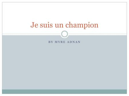 Je suis un champion By Myre Adnan.