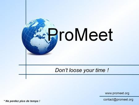 Dont loose your time ! * Ne perdez plus de temps !